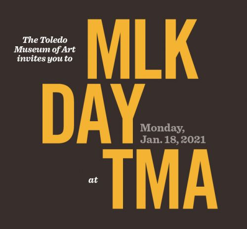 """A black rectangle with the words """"The Toledo Museum of Art invites you to MLK Day at TMA Monday, Jan. 18, 2021"""" in yellow and white."""