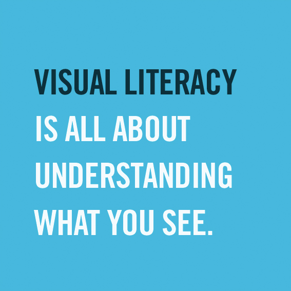 Visual literacy is about understanding what you see.